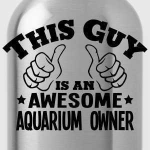 this guy is an awesome aquarium owner - Water Bottle