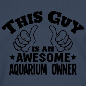 this guy is an awesome aquarium owner - Men's Premium Longsleeve Shirt