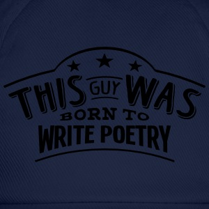 this guy was born to write poetry - Baseball Cap
