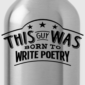 this guy was born to write poetry - Water Bottle