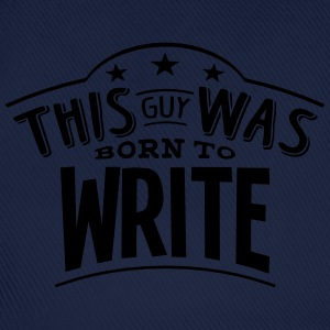 this guy was born to write - Baseball Cap