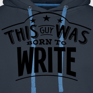this guy was born to write - Men's Premium Hoodie