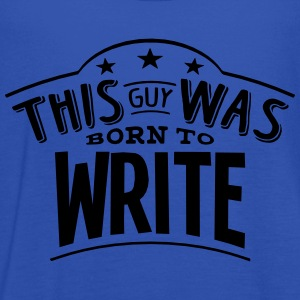 this guy was born to write - Women's Tank Top by Bella