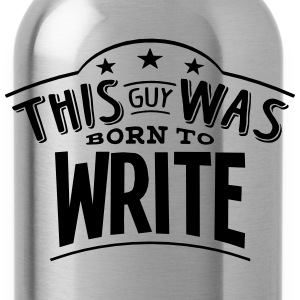 this guy was born to write - Water Bottle