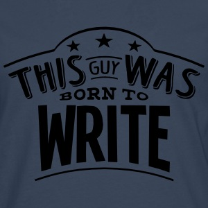 this guy was born to write - Men's Premium Longsleeve Shirt