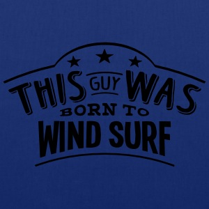 this guy was born to wind surf - Tote Bag