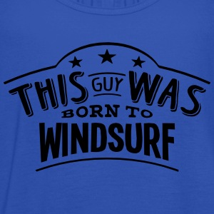 this guy was born to windsurf - Women's Tank Top by Bella