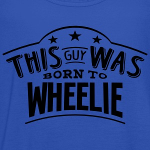 this guy was born to wheelie - Women's Tank Top by Bella