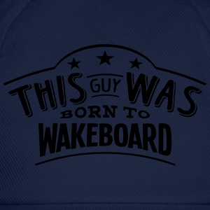 this guy was born to wakeboard - Baseball Cap