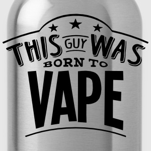 this guy was born to vape - Water Bottle