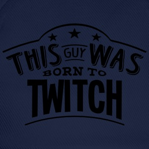 this guy was born to twitch - Baseball Cap
