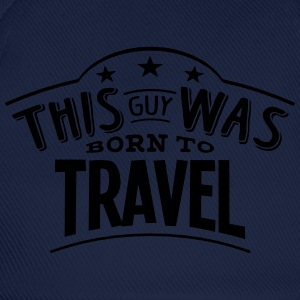 this guy was born to travel - Baseball Cap
