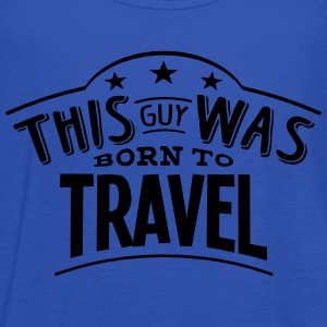 this guy was born to travel - Women's Tank Top by Bella