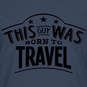 this guy was born to travel - Men's Premium Longsleeve Shirt