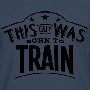 this guy was born to train - Men's Premium Longsleeve Shirt