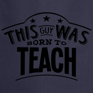 this guy was born to teach - Cooking Apron