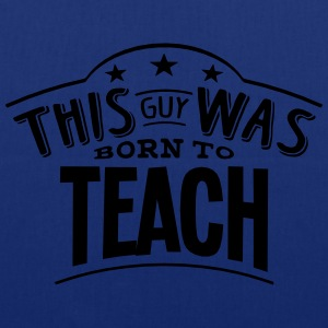this guy was born to teach - Tote Bag