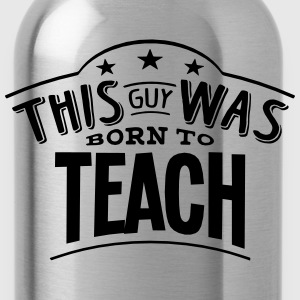this guy was born to teach - Water Bottle