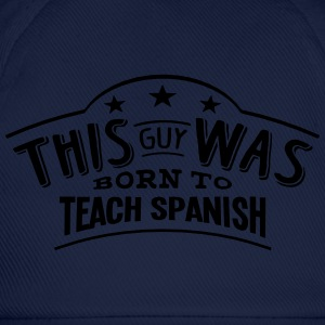 this guy was born to teach spanish - Baseball Cap