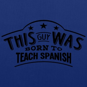 this guy was born to teach spanish - Tote Bag