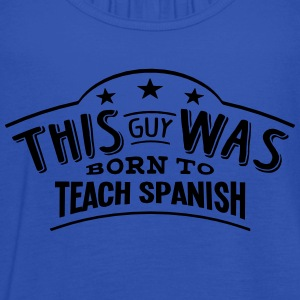 this guy was born to teach spanish - Women's Tank Top by Bella