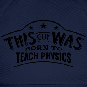this guy was born to teach physics - Baseball Cap