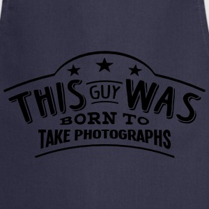 this guy was born to take photographs - Cooking Apron