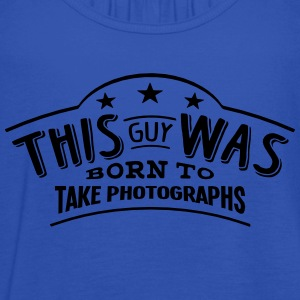 this guy was born to take photographs - Women's Tank Top by Bella