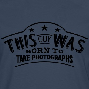 this guy was born to take photographs - Men's Premium Longsleeve Shirt