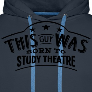 this guy was born to study theatre - Men's Premium Hoodie