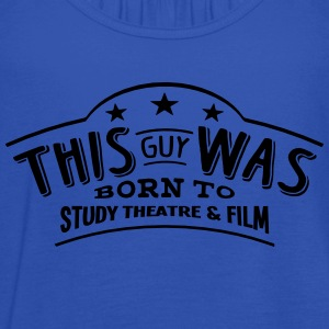 this guy was born to study theatre  film - Women's Tank Top by Bella