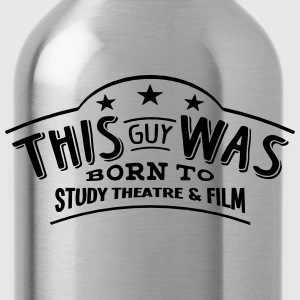 this guy was born to study theatre  film - Water Bottle