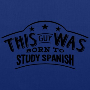 this guy was born to study spanish - Tote Bag