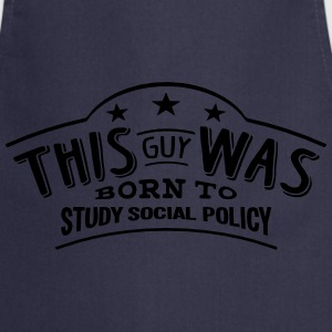 this guy was born to study social policy - Cooking Apron