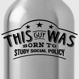 this guy was born to study social policy - Water Bottle