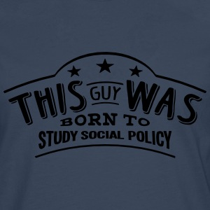 this guy was born to study social policy - T-shirt manches longues Premium Homme