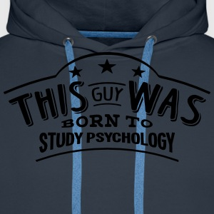 this guy was born to study psychology - Men's Premium Hoodie