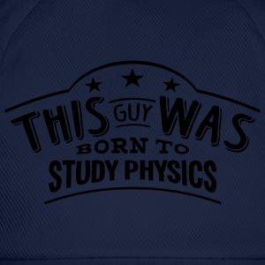 this guy was born to study physics - Baseball Cap