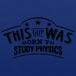 this guy was born to study physics - Tote Bag