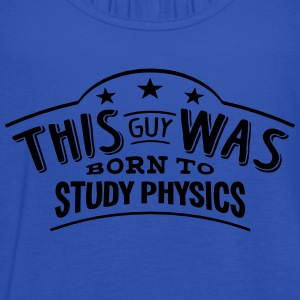 this guy was born to study physics - Women's Tank Top by Bella