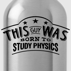this guy was born to study physics - Water Bottle