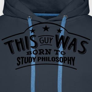 this guy was born to study philosophy - Men's Premium Hoodie