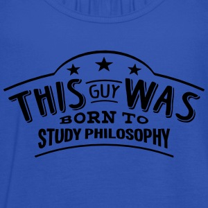 this guy was born to study philosophy - Women's Tank Top by Bella