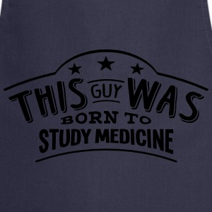 this guy was born to study medicine - Cooking Apron