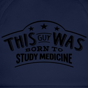 this guy was born to study medicine - Baseball Cap