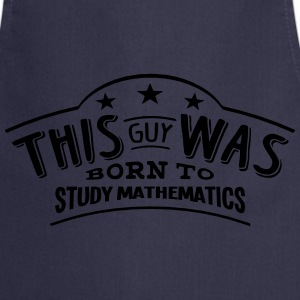 this guy was born to study mathematics - Cooking Apron