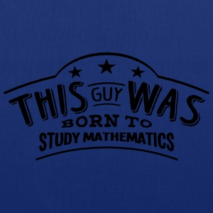 this guy was born to study mathematics - Tote Bag
