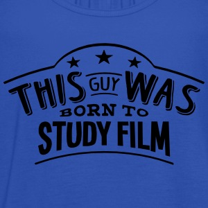 this guy was born to study film - Débardeur Femme marque Bella