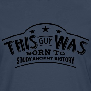 this guy was born to study ancient histo - Men's Premium Longsleeve Shirt