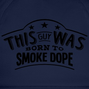 this guy was born to smoke dope - Casquette classique
